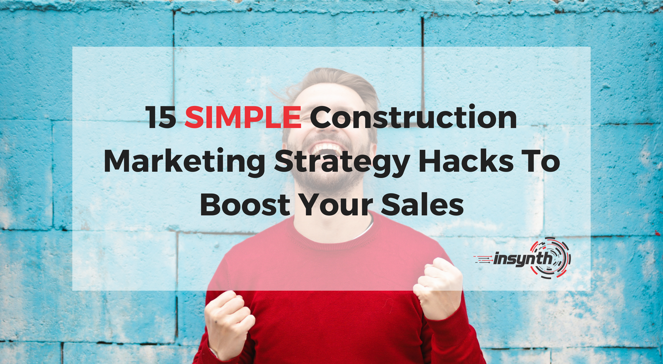 15 Simple Construction Marketing Strategy Hacks To Grow Your Sales