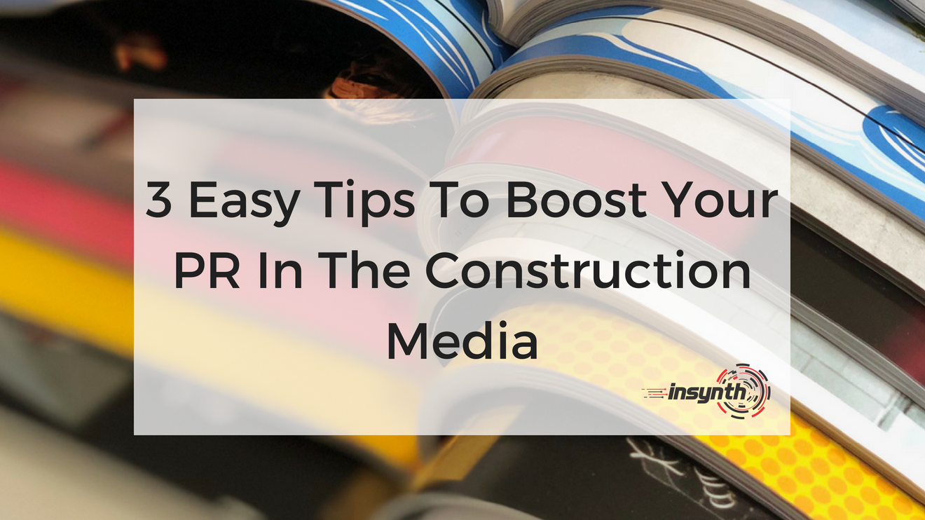 3 Easy Tips To Boost Your PR In The Construction Media