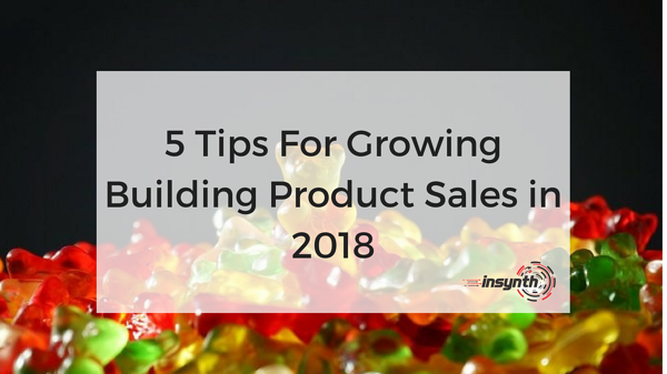 5 Tips For Growing Building Products Sales in 2018