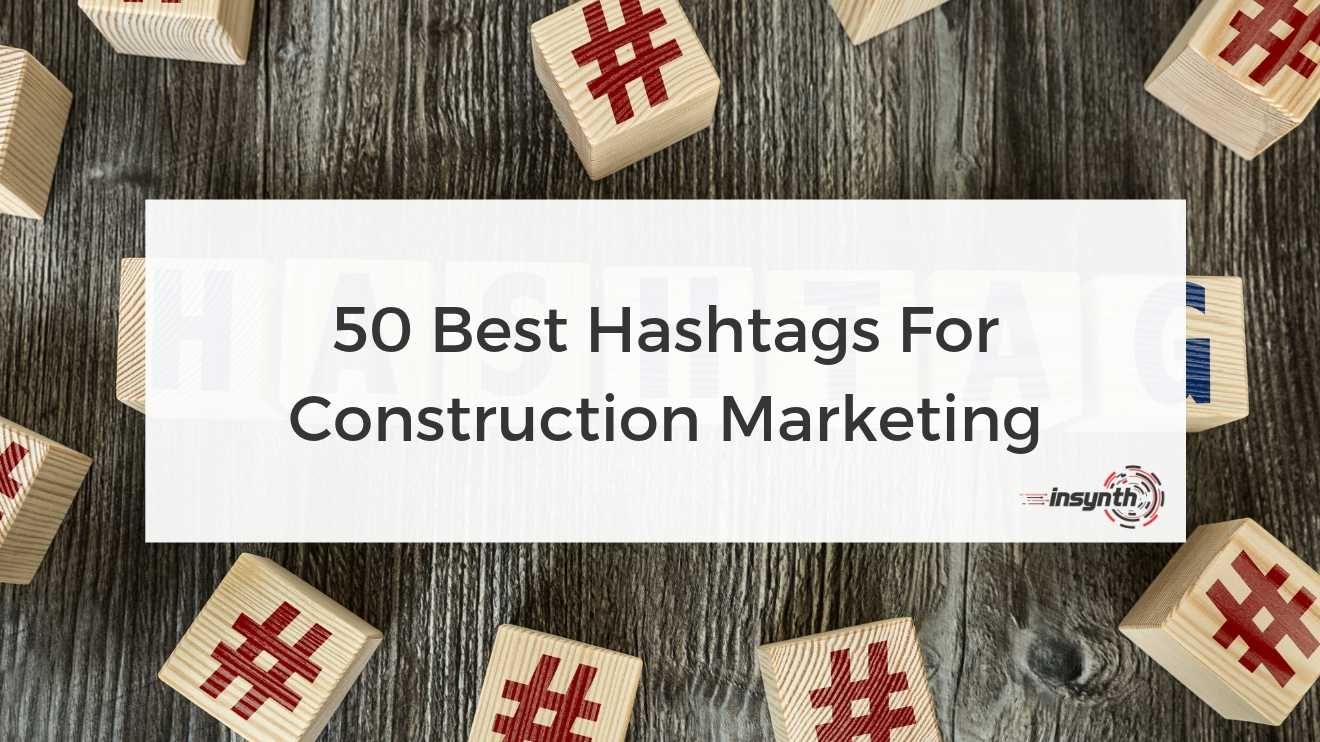 50 Best Hashtags For Construction Marketing -  digital marketing construction marketing Insynth
