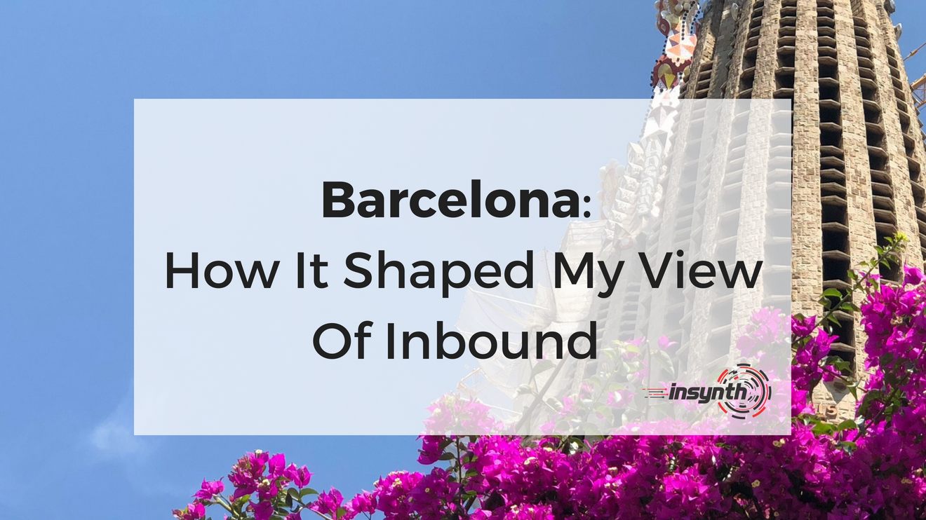 Barcelona_ How It Shaped My View Of Inbound