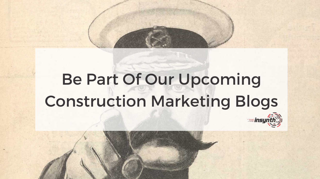 Be Part Of Our Upcoming Construction Marketing Blogs