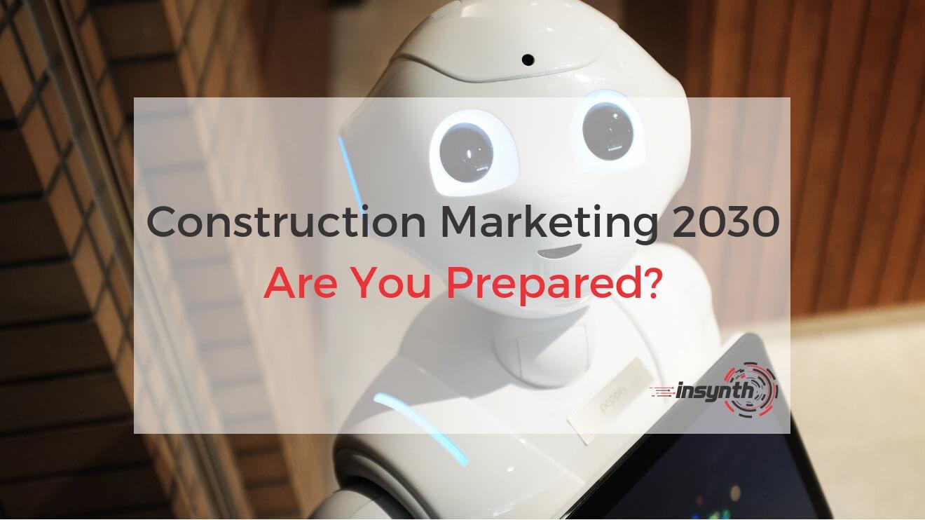 Construction Marketing 2030 - Are You Prepared For The Future (1)