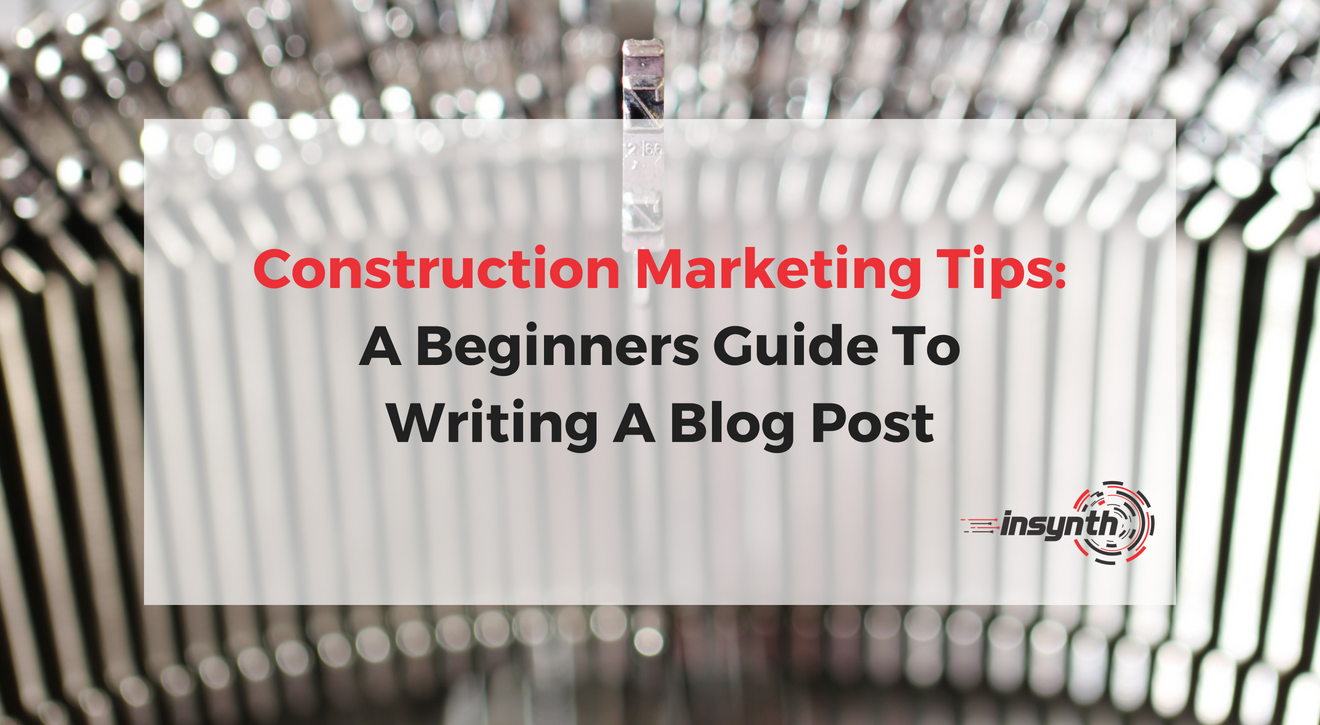 Construction Marketing Tips_ A Beginners Guide To Writing A Blog Post