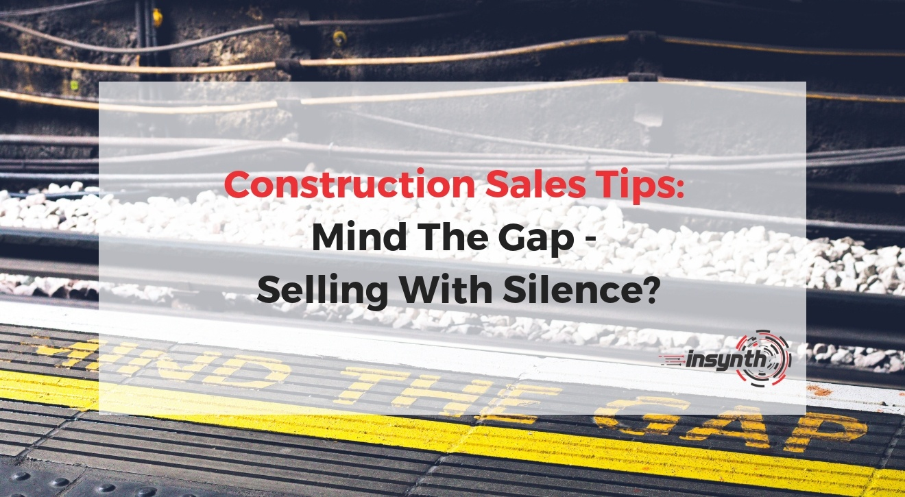 Construction Sales Tips_ Mind The Gap - Selling With Silence