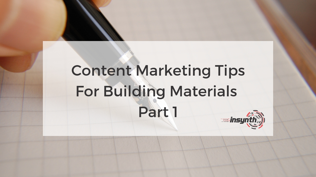 Content Marketing Tips For Building Materials - Part 1