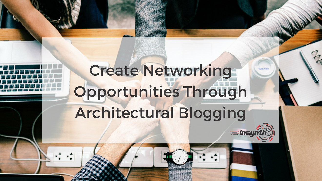 Create Networking Opportunities Through Architectural Blogging _ Insynth Marketing _ (1)