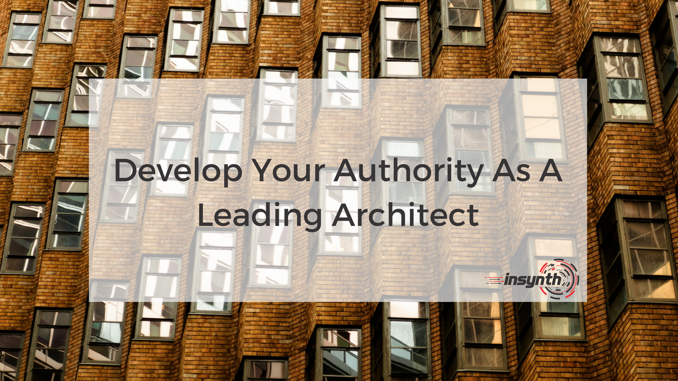 Develop Your Authority As A Leading Architect _ Insynth Marketing _ West Midlands