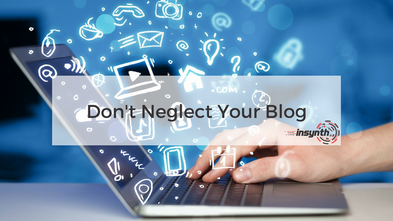 Don't Neglect Your Blog _ Insynth Marketing Consultancy _ West Midlands