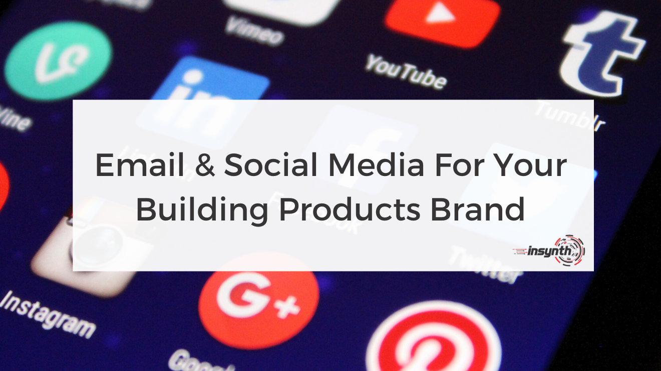Email & Social Media For Your Building Products Brand
