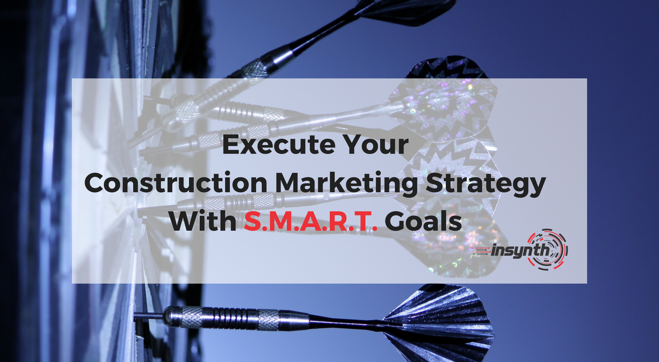 Execute Your Construction Marketing Strategy With S.M.A.R.T. Goals