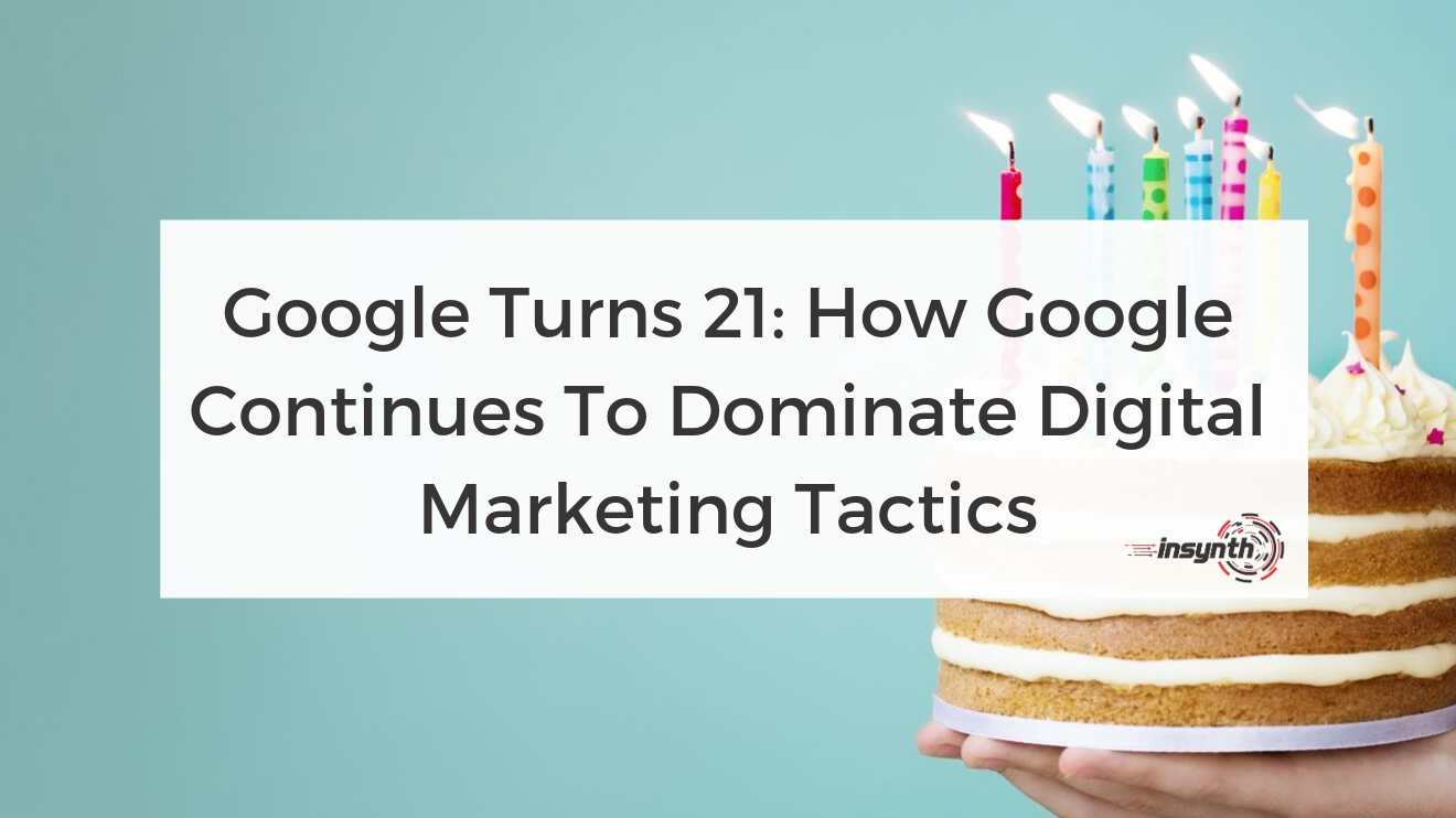 Google Turns 21_ How Google Continues To Dominate Digital Marketing Tactics  - Social Media digital marketing construction marketing Insynth