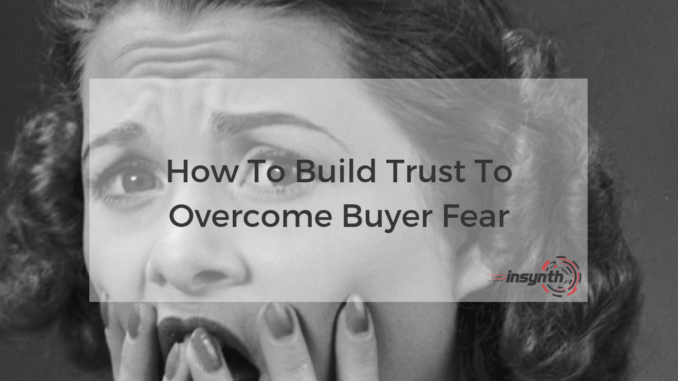 How To Build Trust To Overcome Buyer Fear_ Insynth Marketing