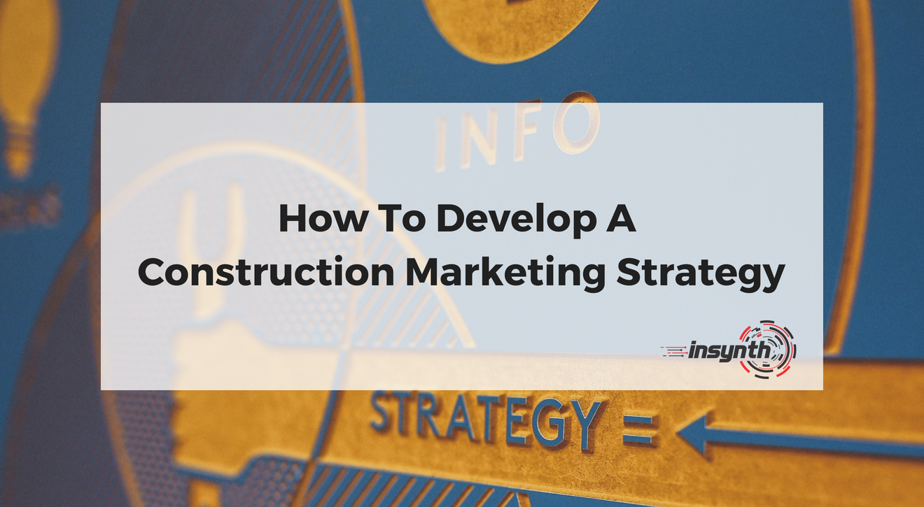 How To Develop A Construction Marketing Strategy