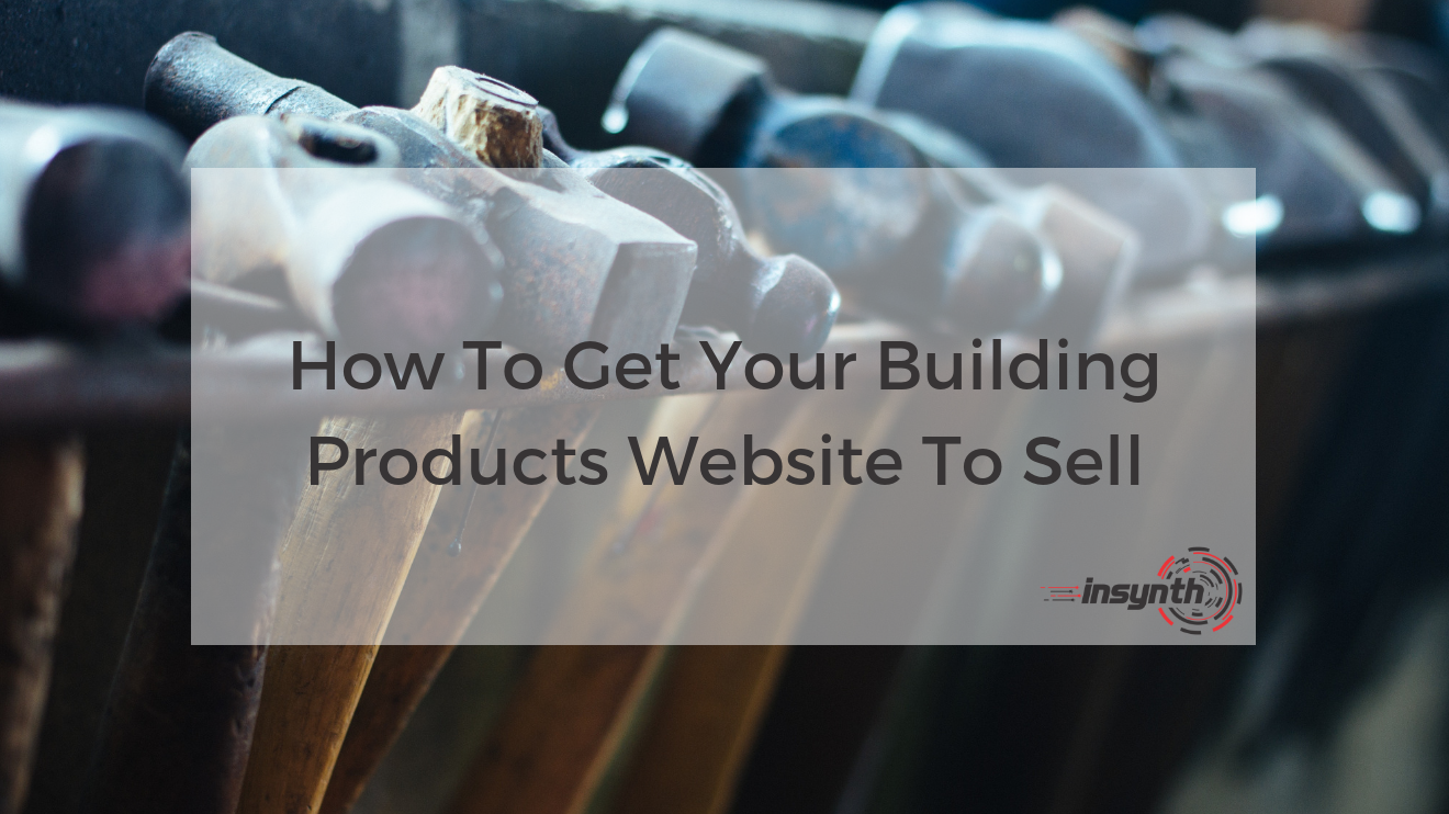 How To Get Your Building Products Website To Sell _ Insynth Marketing