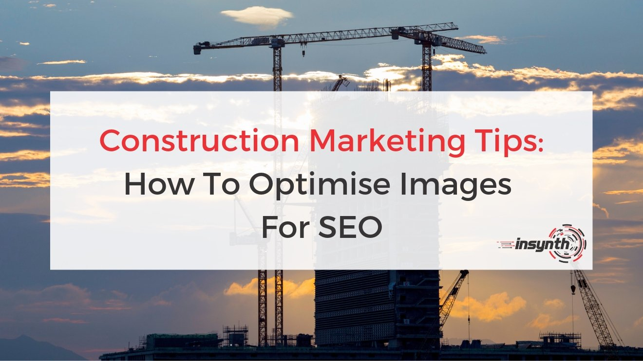 How To Optimise Images For SEO Building Materials Construction Marketing Tips Improve Ranking With Images | Insynth Marketing