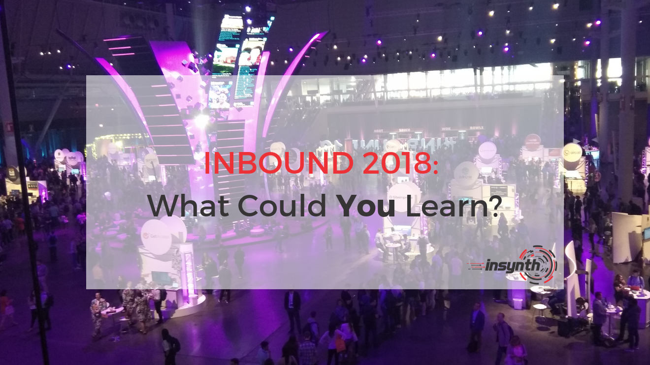 INBOUND 2018_ What Could You Learn_ _ Insynth Marketing