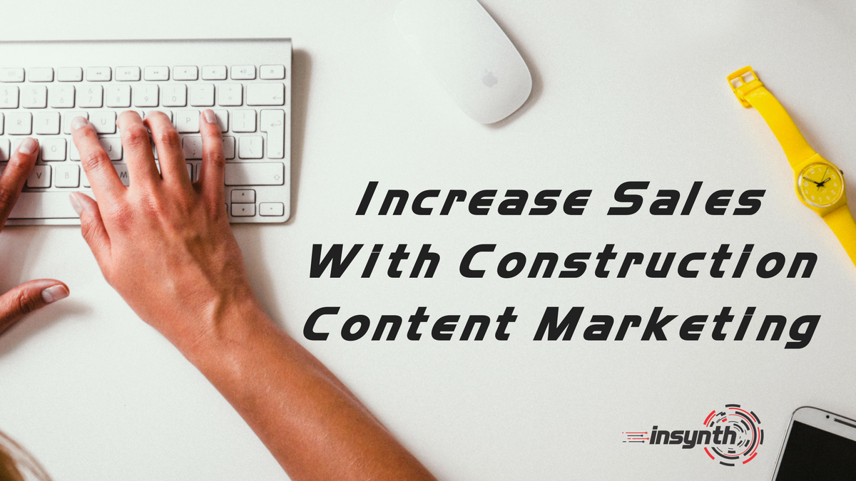 Increase Sales With Construction Content Marketing