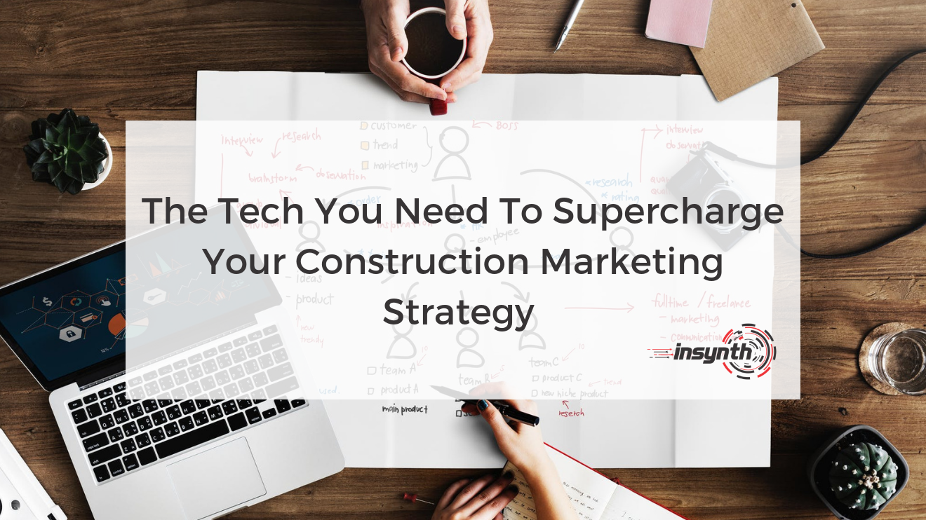 Tech You Need To Supercharge Your Construction Marketing Strategy | Insynth | Shifnal, West Midlands