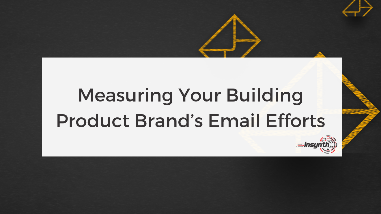 Measuring Your Building Product Brand's Email Efforts