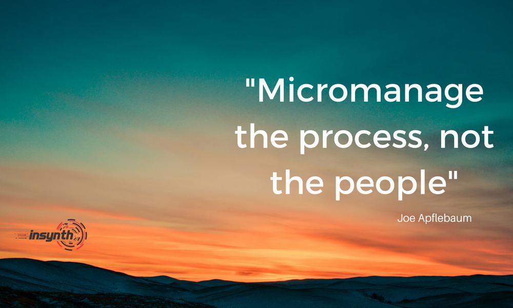 Micromanage the process, not the people