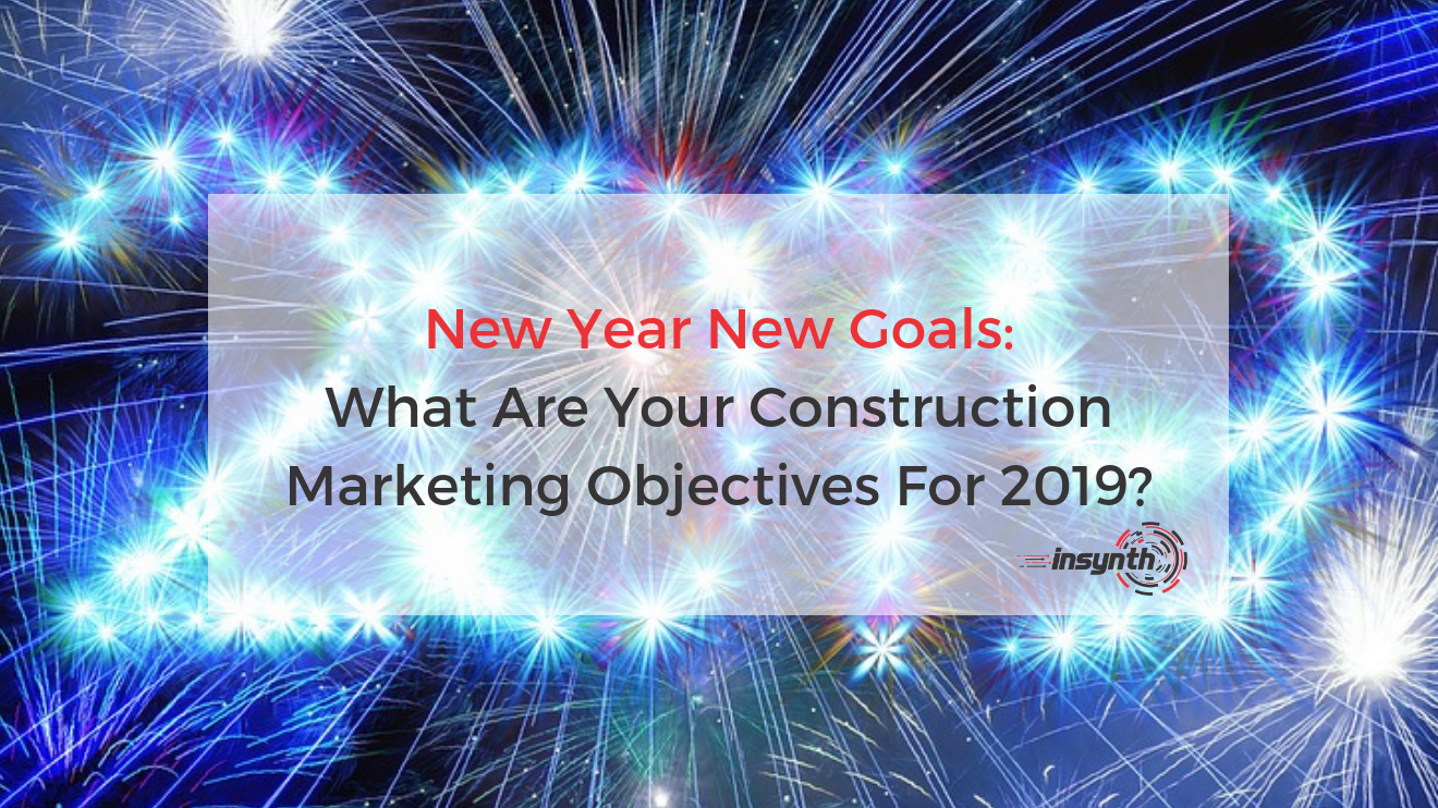 New Year New Goals_ What Are Your Construction Marketing Objectives For 2019
