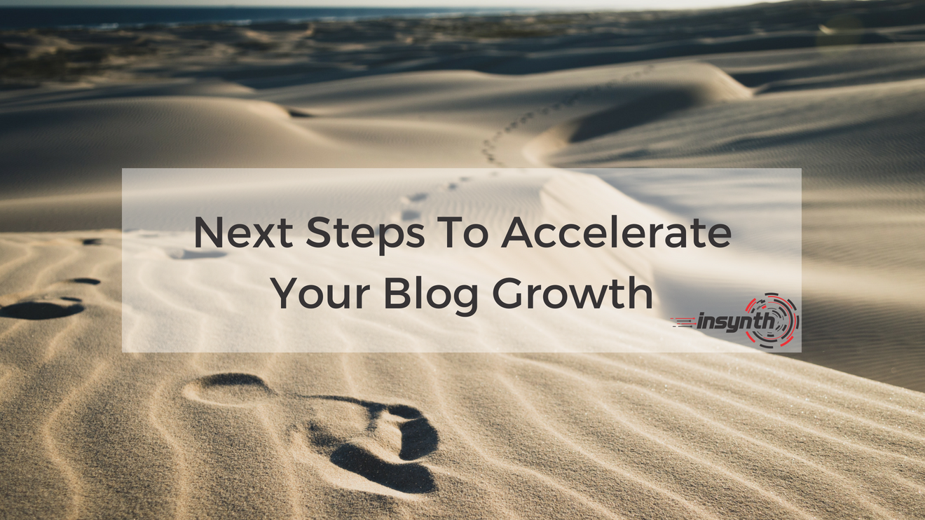 Next Steps To Accelerate Your Blog Growth _ Insynth Marketing Consultancy _ West Midlands