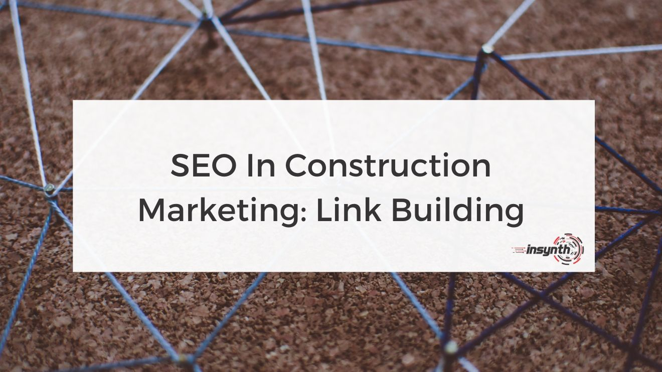 SEO in Construction Marketing  - Link Building - digital marketing construction marketing Insynth