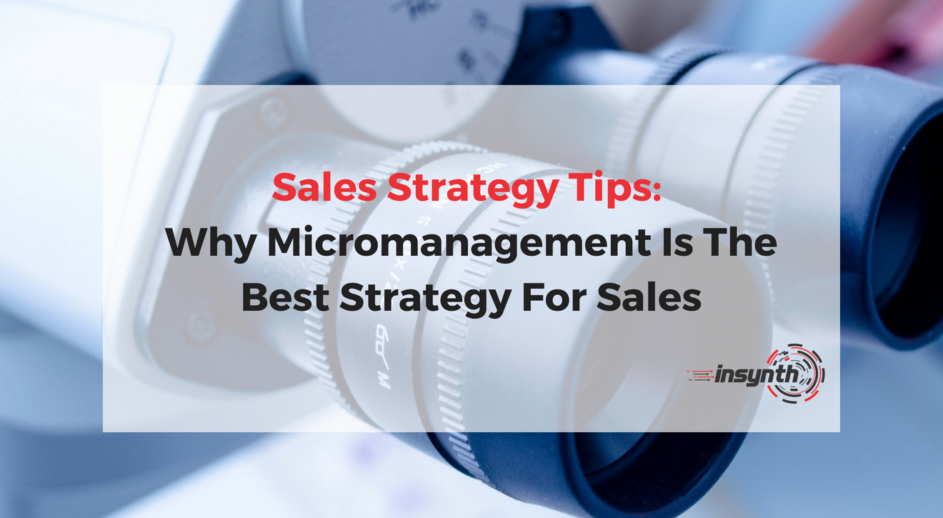 Sales Strategy Tips Why Micromanagement Is The Best Strategy For Sales