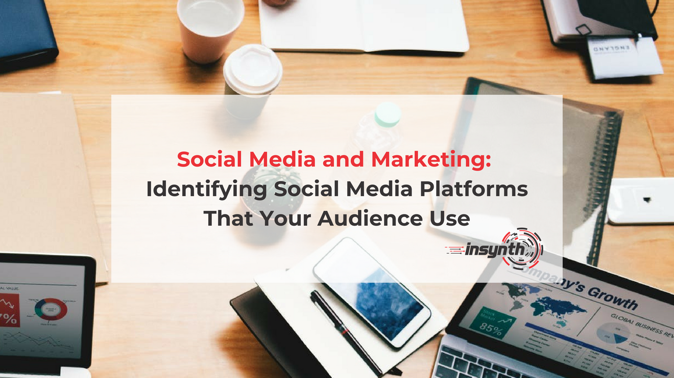 Social Media and Marketing_ Identifying Social Media Platforms That Your Audience Use
