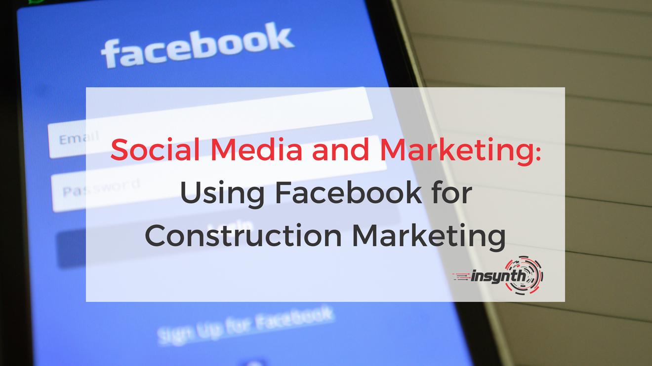Social Media and Marketing_ Using Facebook for Construction Marketing (1)
