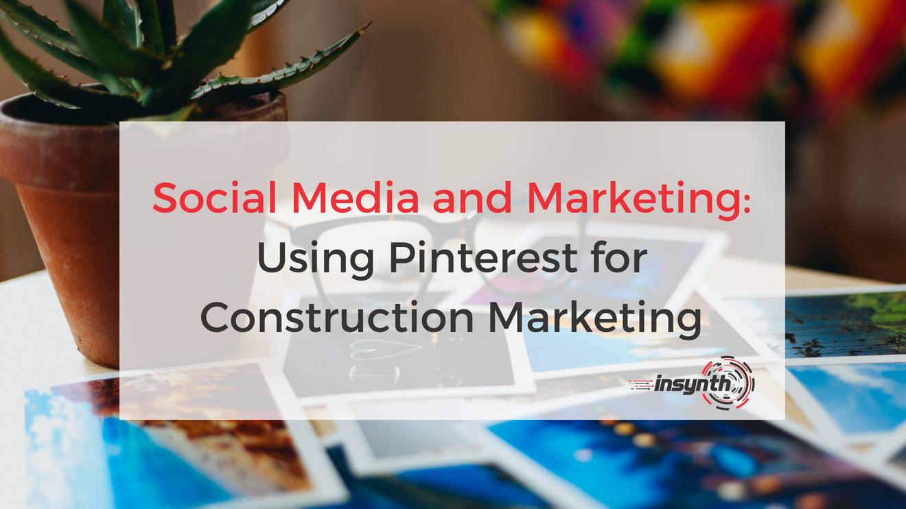 Social Media and Marketing_ Using Pinterest for Construction Marketing