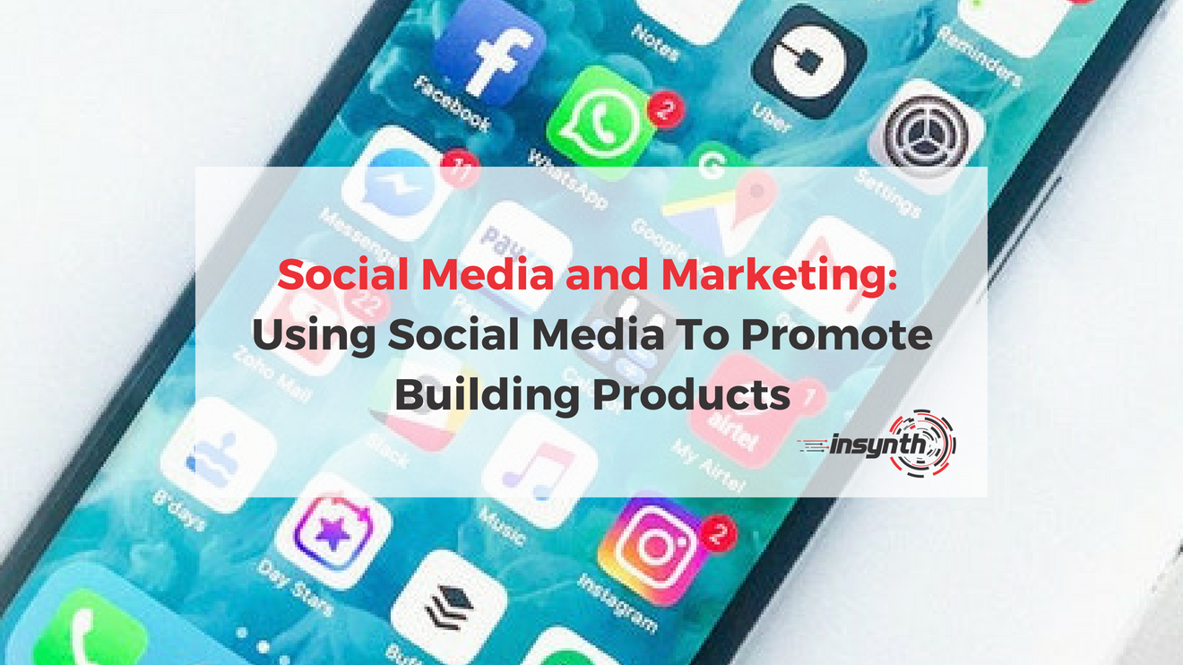 Social Media and Marketing_ Using Social Media to Promote Building Products