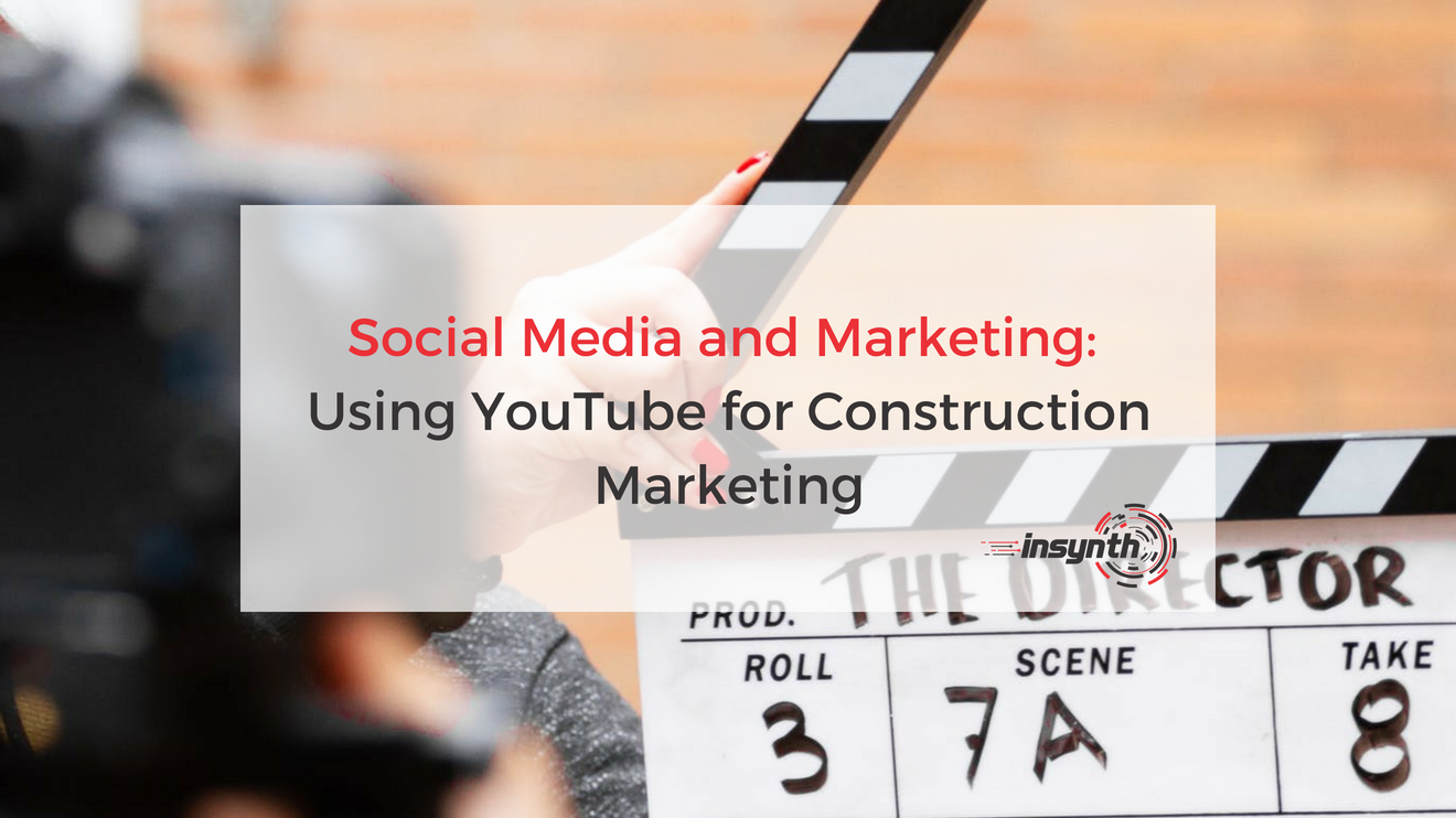 Social Media and Marketing_ Using YoutTube for Construction Marketing