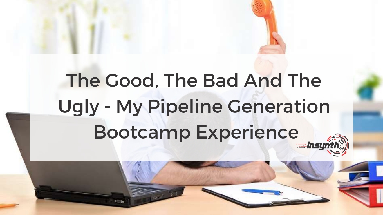 The Good, The Bad And The Ugly - My Pipeline Generation Bootcamp Experience Marketing Growth Agency Insynth