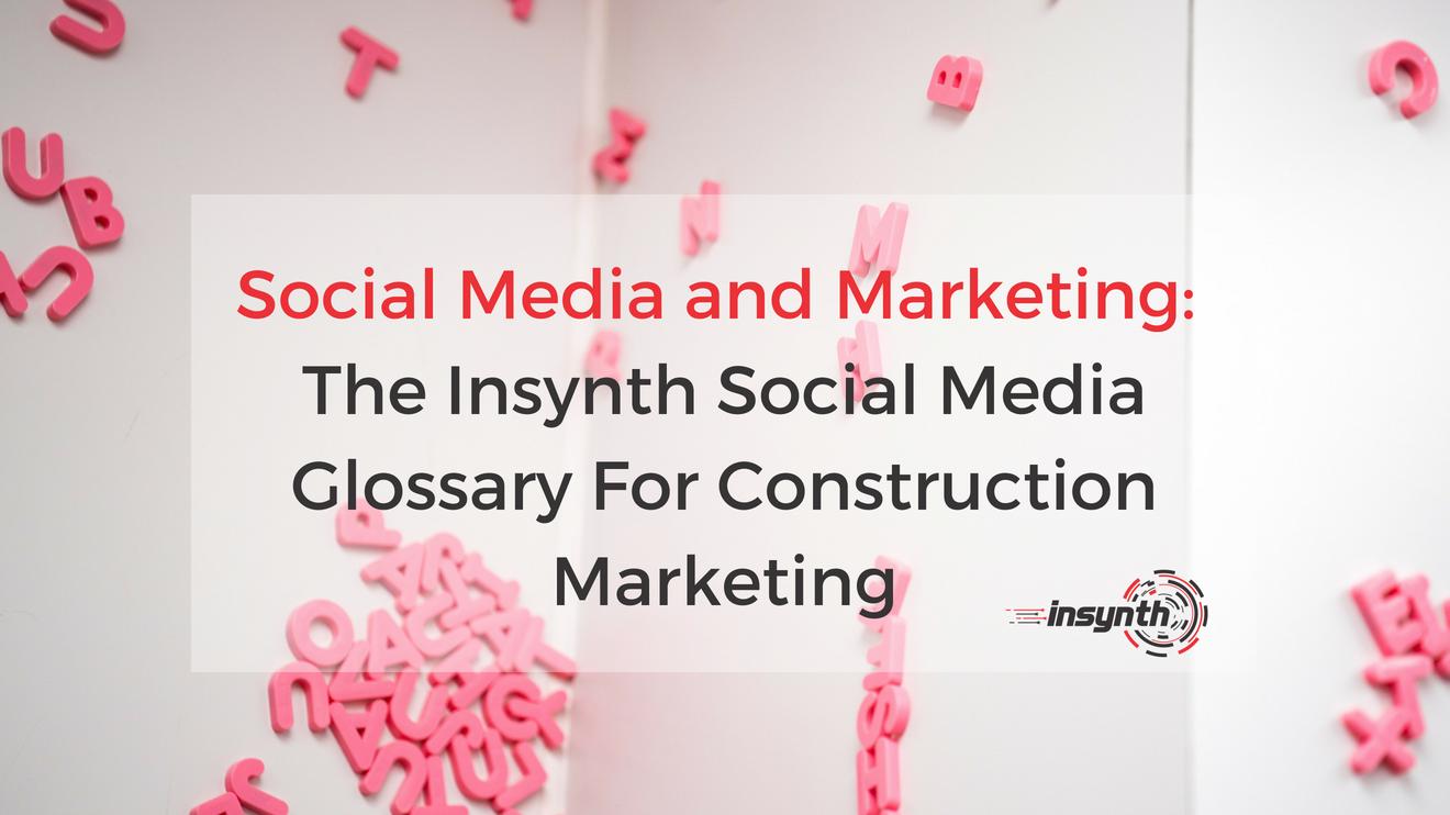 The Insynth Social Media Glossary For Construction Marketing (1)