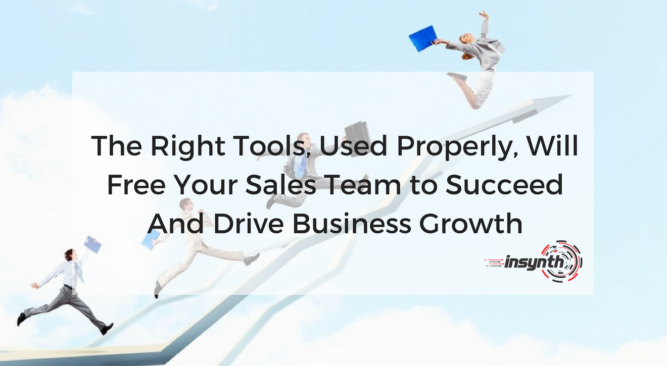 The Right Tools Can Free Your Sales Team to Succeed And Drive Growth