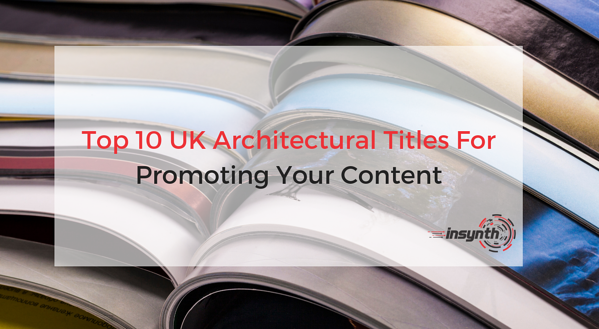 Top 10 UK Architectural Titles For Promoting Your Content