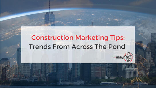 Construction Marketing Tips: Trends from Across The Pond