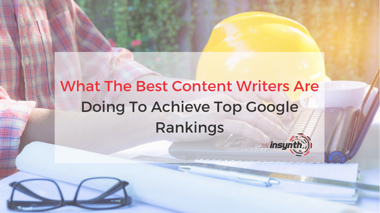 What The Best Content Writers Are Doing To Achieve Top Google Rankings
