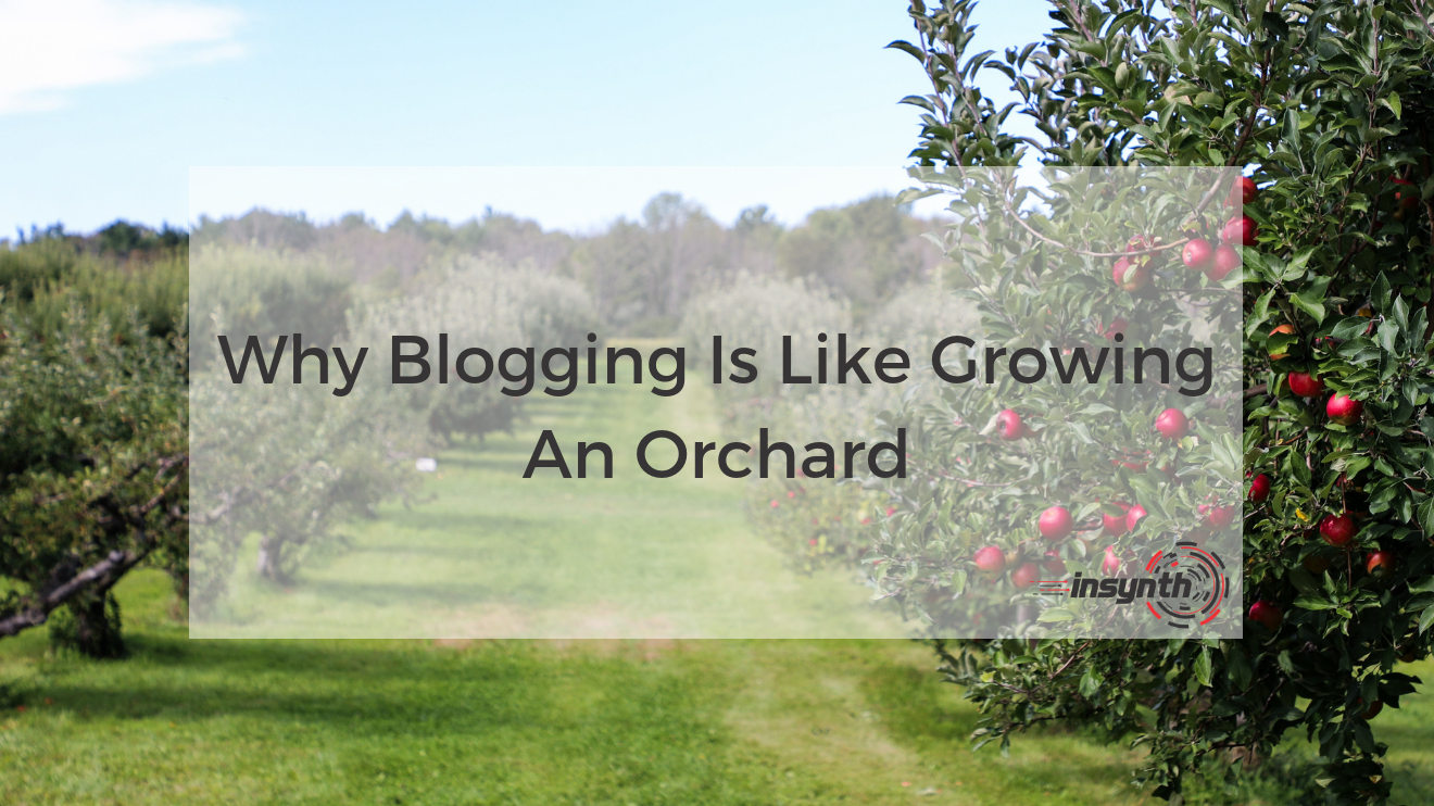 Why Blogging Is Like Growing An Orchard _ Insynth Marketing
