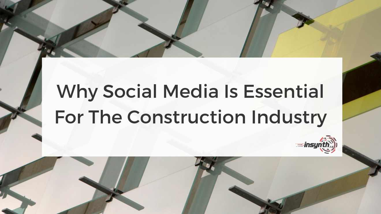 Why Social Media Is Essential For The Construction Industry- digital marketing construction marketing Insynth