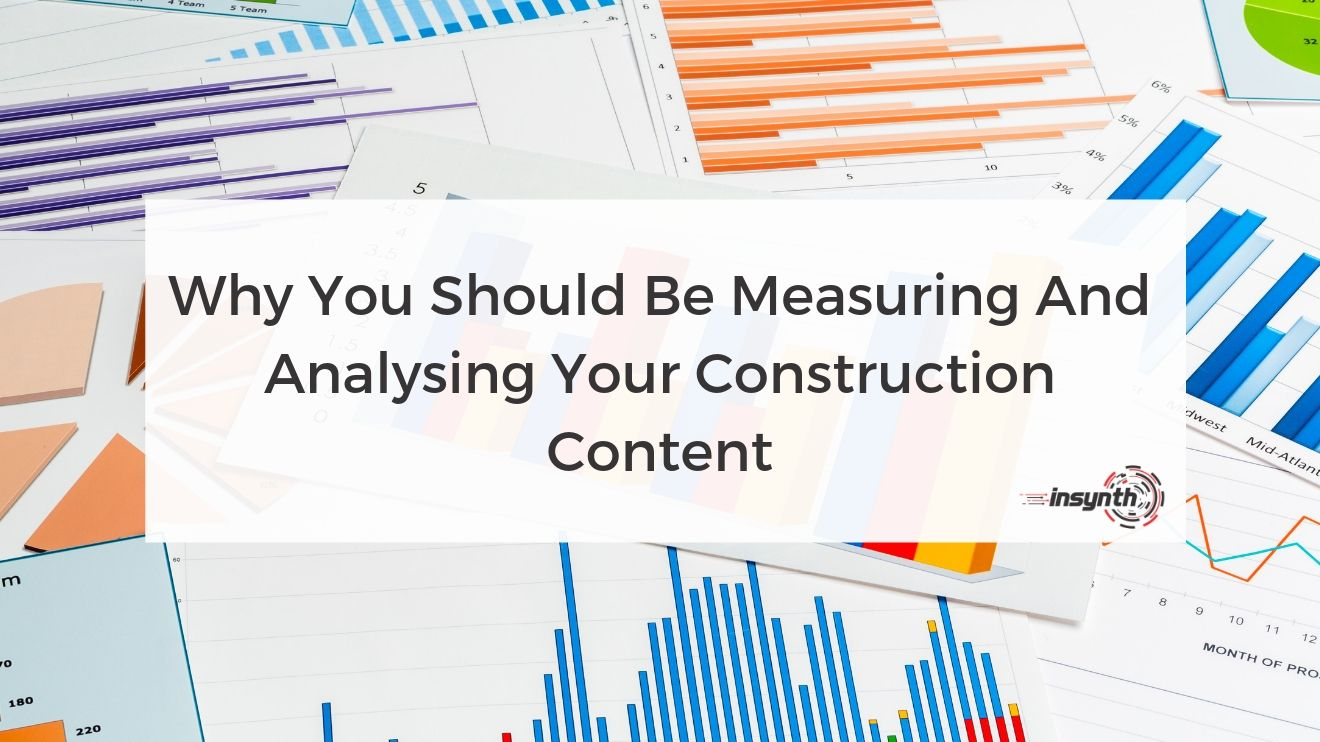 Why You Should Be Measuring And Analysing Your Construction Content