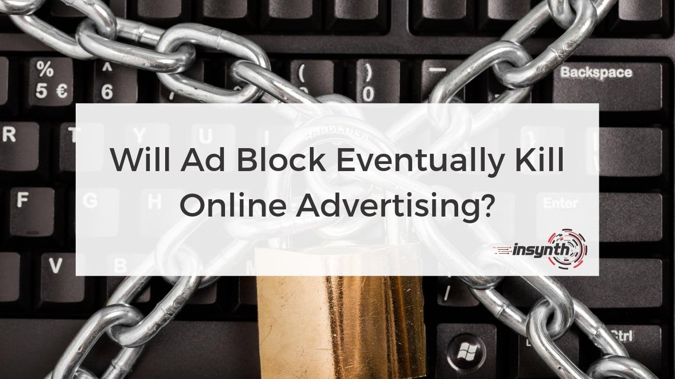 Will Ad Block Eventually Kill Online Advertising - construction marketing - growth agency