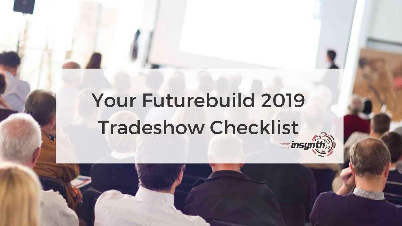 Your Futurebuild 2019 Tradeshow Checklist Marketing Growth Agency Insynth