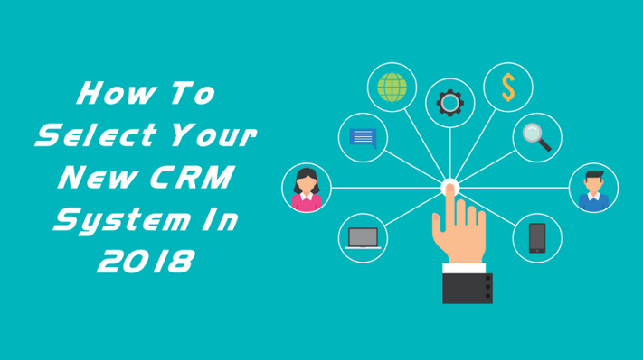 Selecting Your New CRM System In 2018