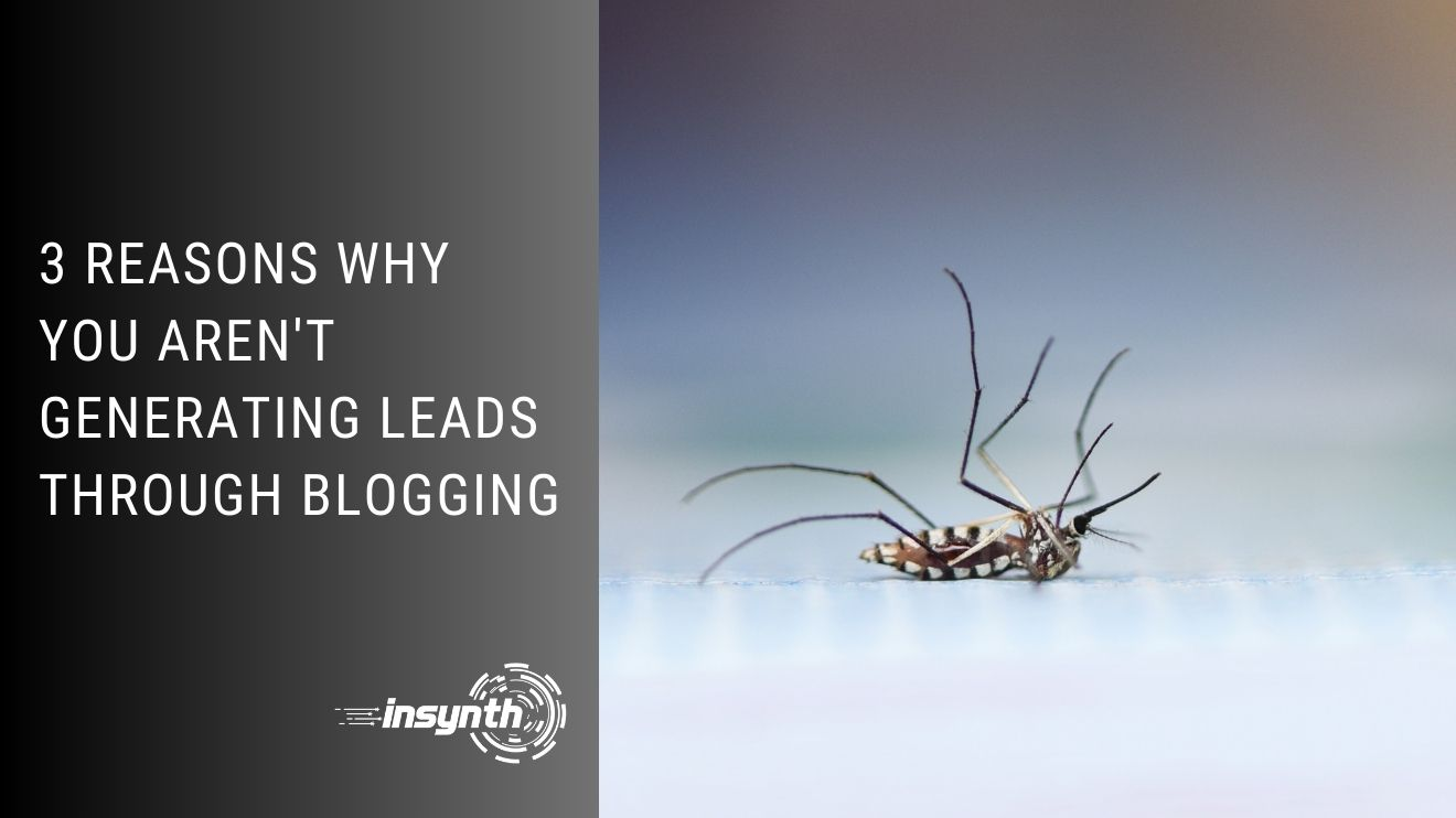 3 Reasons Why You aren't Generating Leads Through Blogging