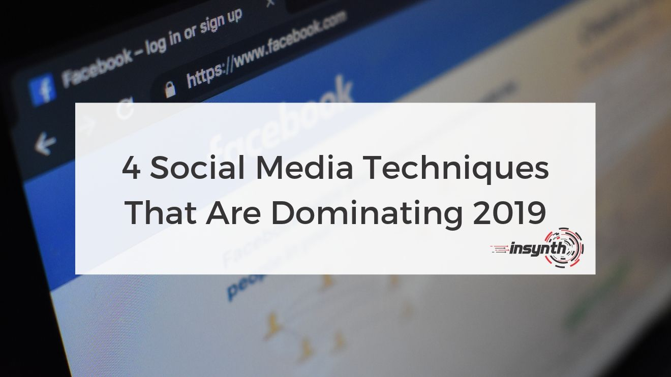 4 Social Media Techniques That Are Dominating 2019