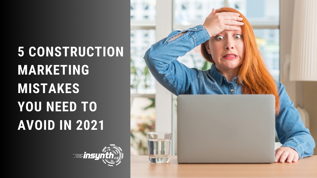 5 Construction Marketing Mistakes You Need To Avoid In 2021