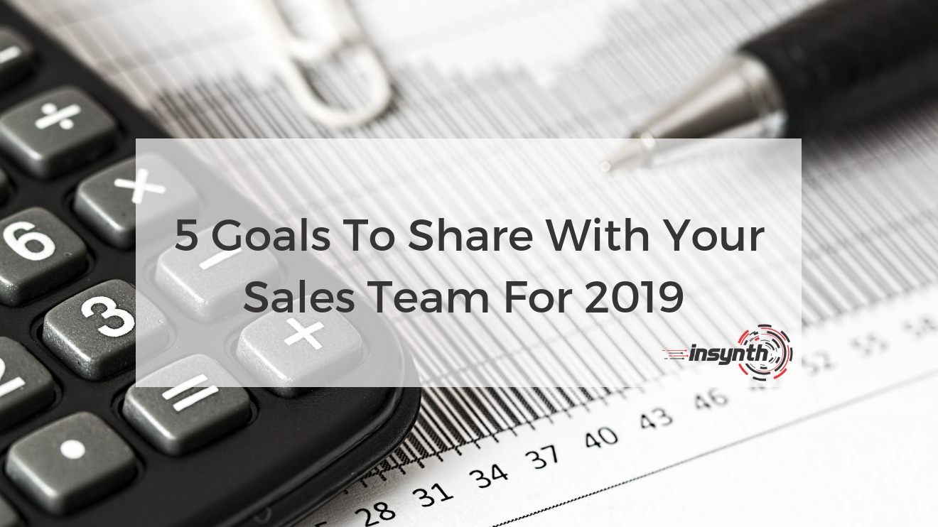 5 Goals To Share With You Sales Team For 2019